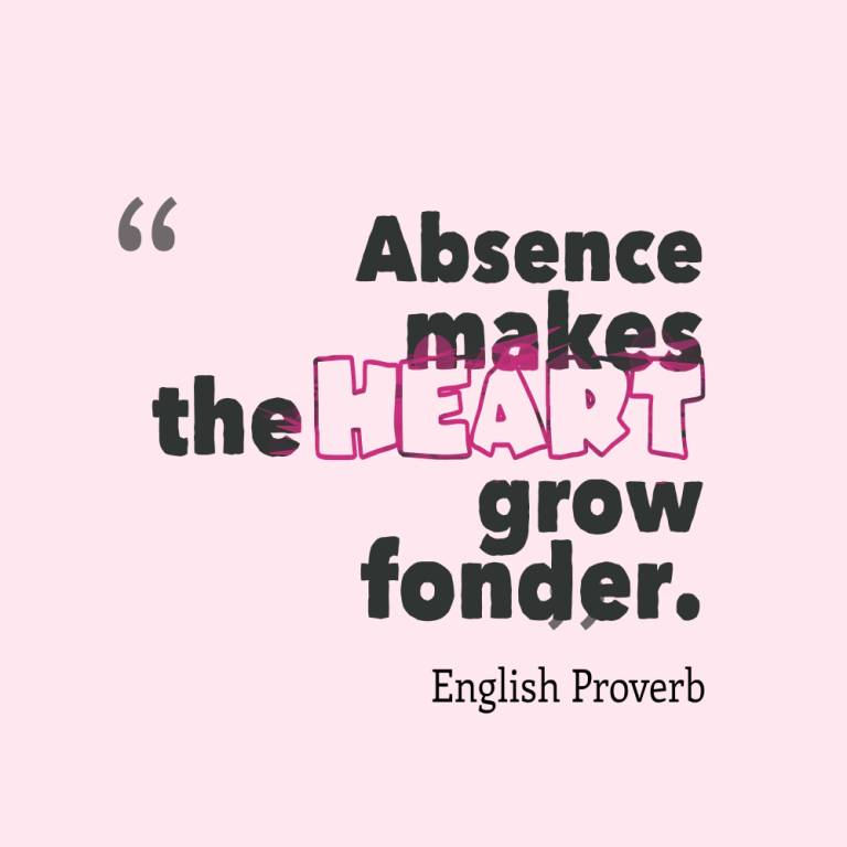Absence Sayings Absence makes the heart