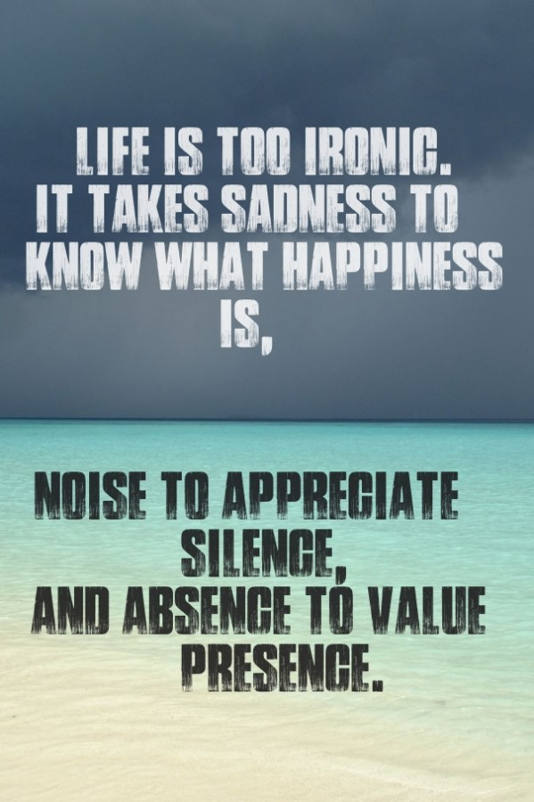 Absence Sayings Life is too ironic