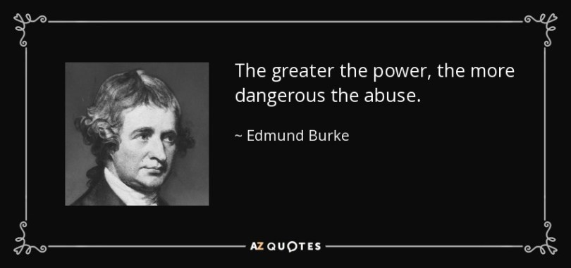 Abuse Quotes The greater the power, the more dangerous the abuse. Edmund Burke