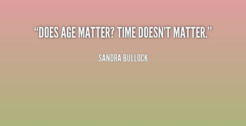 Age Quotes Does Age Matter Time Doesn't Matter