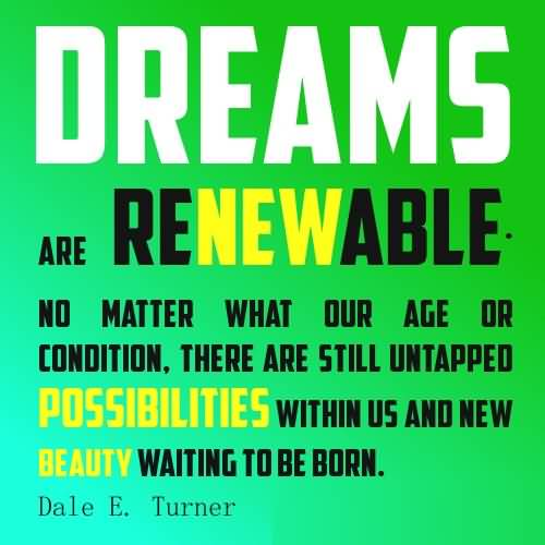 Age Sayings Dreams Are Renewable No matter What Our Age Or Condition