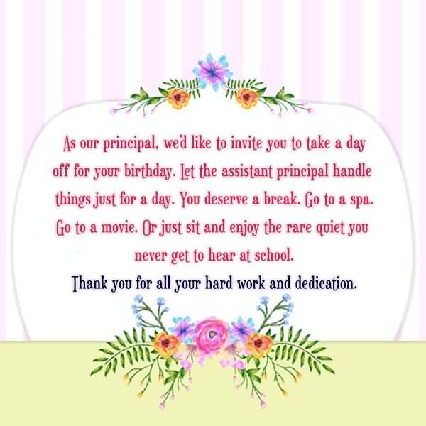 As Our Principal We'd Like To Invite You To Take A Day Off for Your Birthday. Greeting Quotes Image