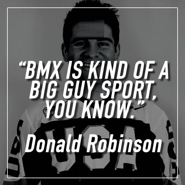 BMX Quotes BMX is kind