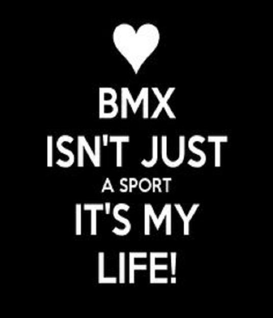 BMX Quotes BMX isn't just a sport it's my life