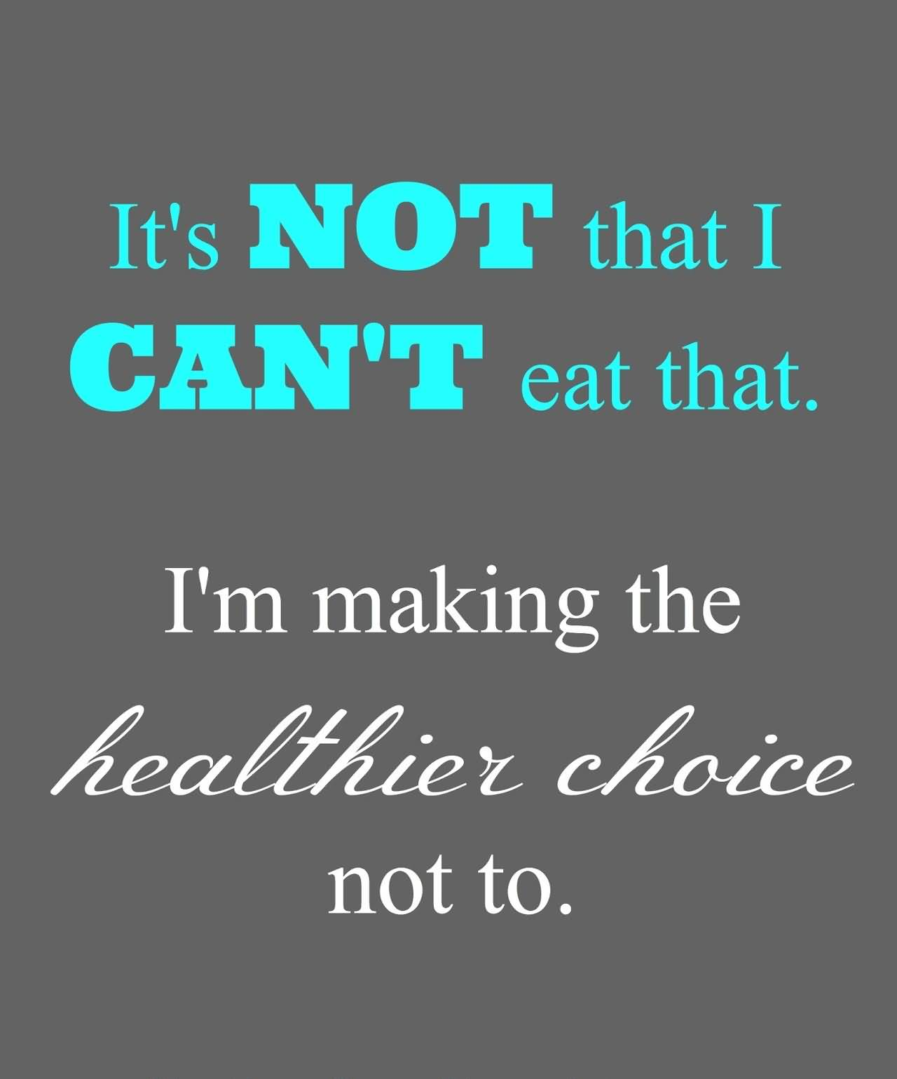 The Choice Quotes Choice Quotes It's Not That I Can't Eat That I' Making The
