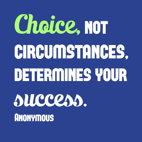 Choice Sayings Choice Not Circumstances