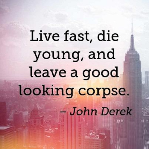Die Quotes Live fast, die young,