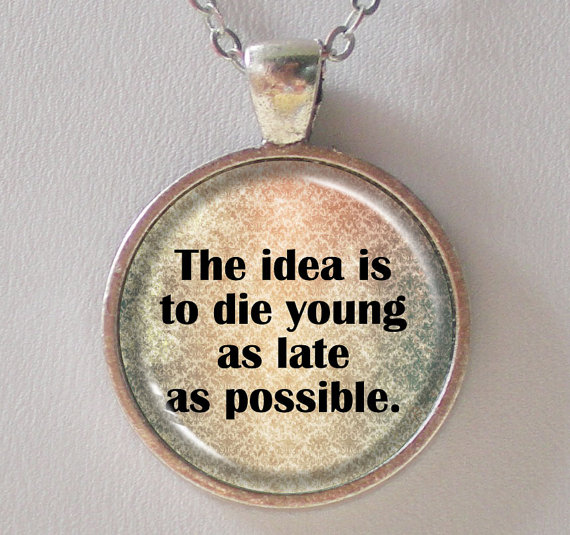 Die Quotes The idea is to