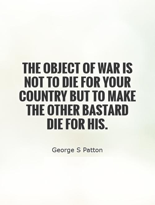 Die Quotes The object of war is not