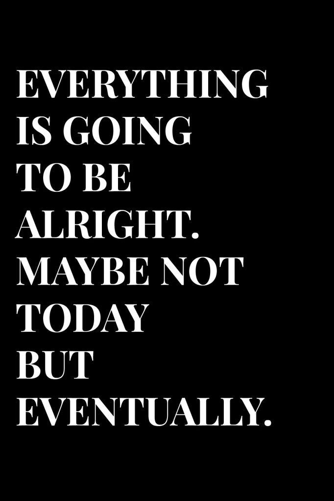 Divorce Quotes Everything is going to be alright maybe not today