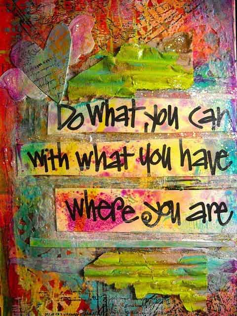 Do Quotes Do what you can with what you have where you are