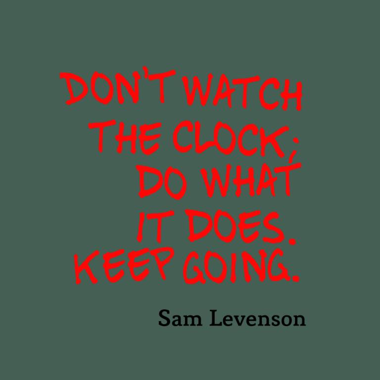 Do Quotes Don't watch the clock do what it does keep going Sam Levenson