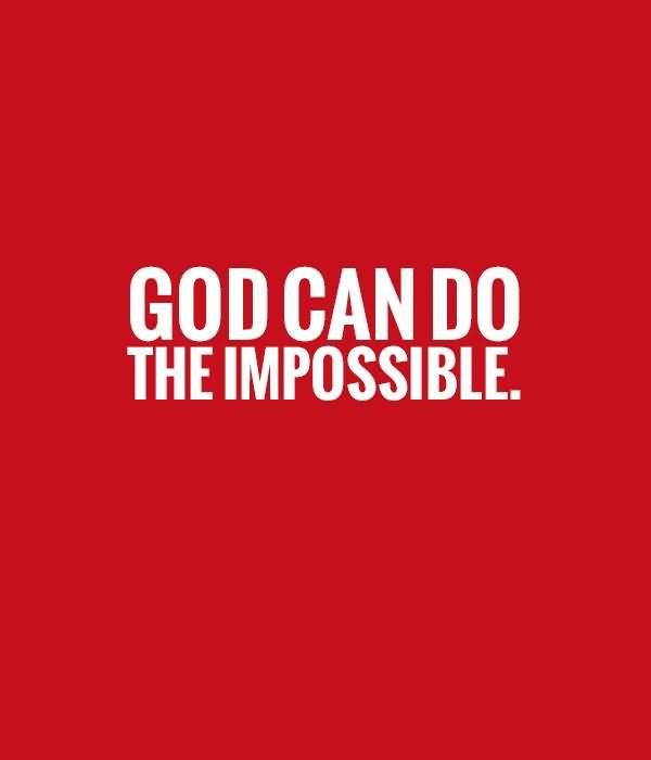 Do Sayings God can do the impossible
