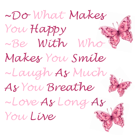 Do what makes you happy be with who makes you smile