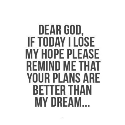 Doing Me Quotes Dear god if today i lose my hope please remind me that your plans are better than my dream