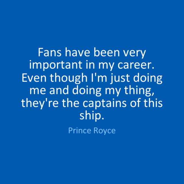 Doing Me Sayings Fans have been very important in my career. Even