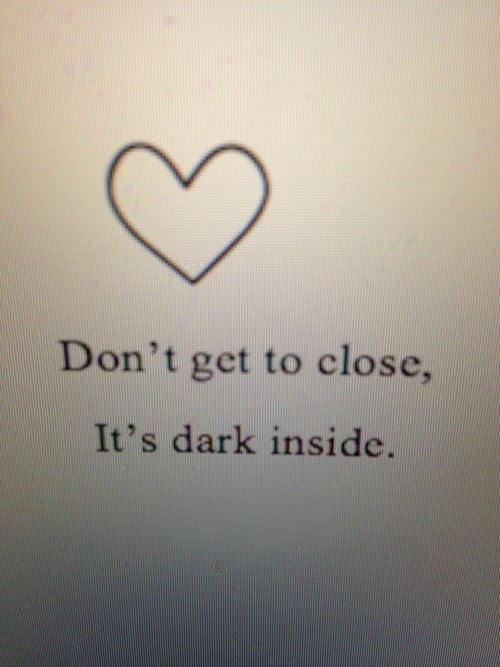 Don't get to close it's dark inside