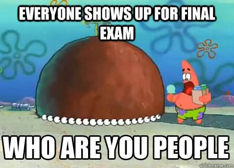 Everyone shows up for final exam who are you people Funny Patrick Meme