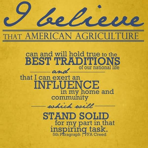 FFA Quotes I believe that american agriculture can and will hold true to the best traditions