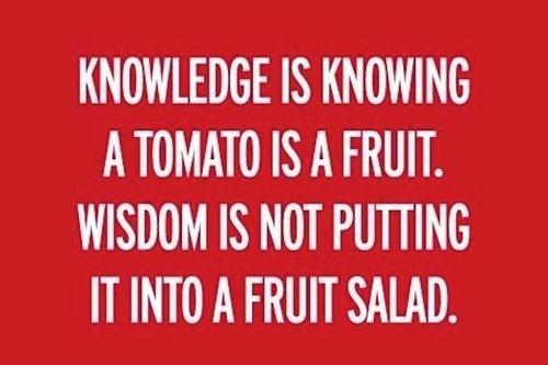 FFA Quotes Knowledge is knowing a tomato is a fruit wisdom is not putting it into a fruit salad