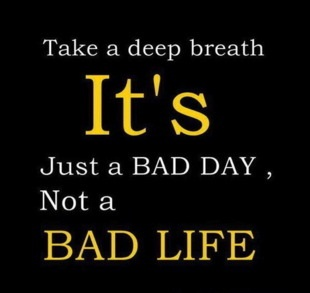 FFA Quotes Take a deep breath it's just a bad day not a bad life