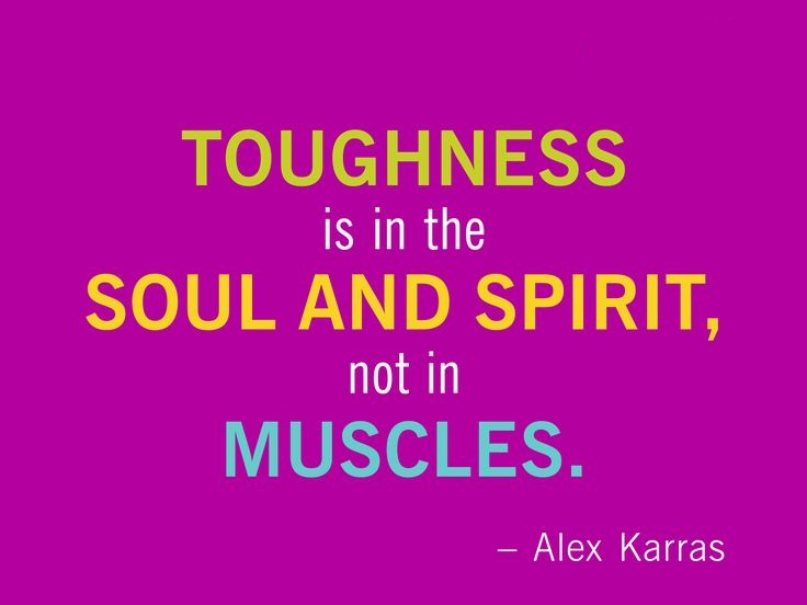 FFA Quotes Toughness is in the soul and spirit not in muscles