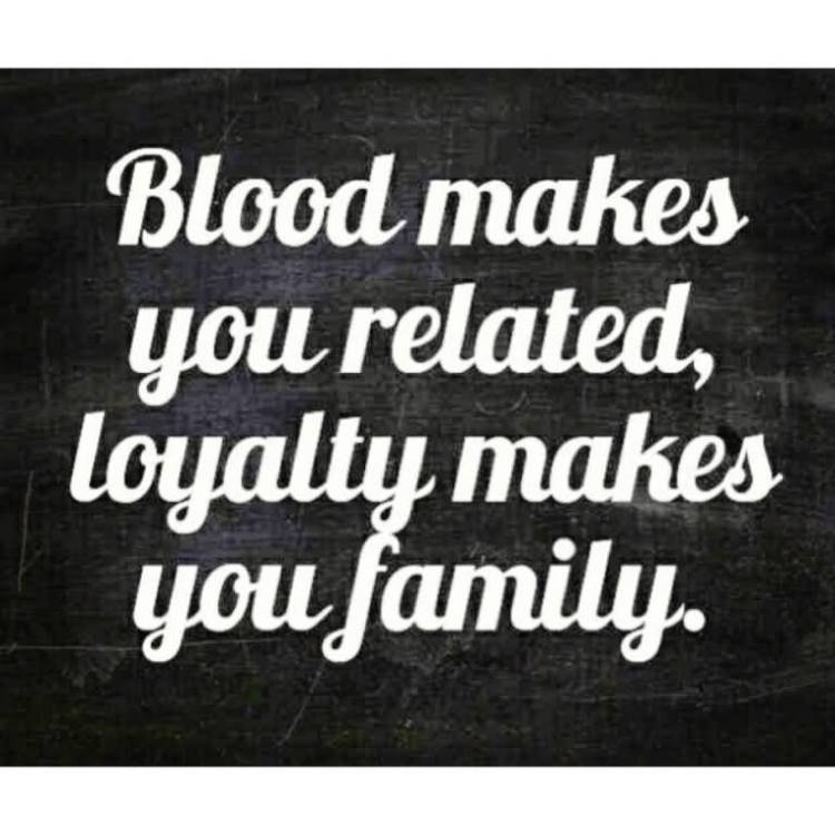 Fake Family Quotes Blood makes you related, loyalty makes you family