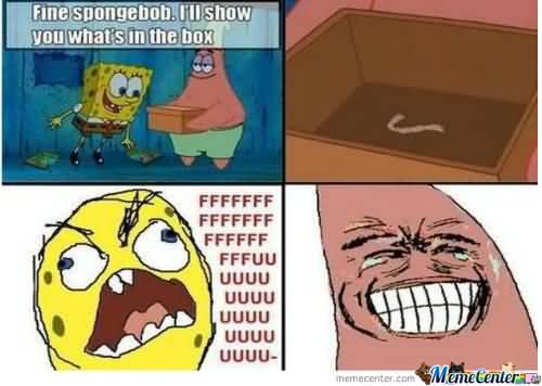 Fine spongebob i'll show you what's on the box Funny Patrick Meme