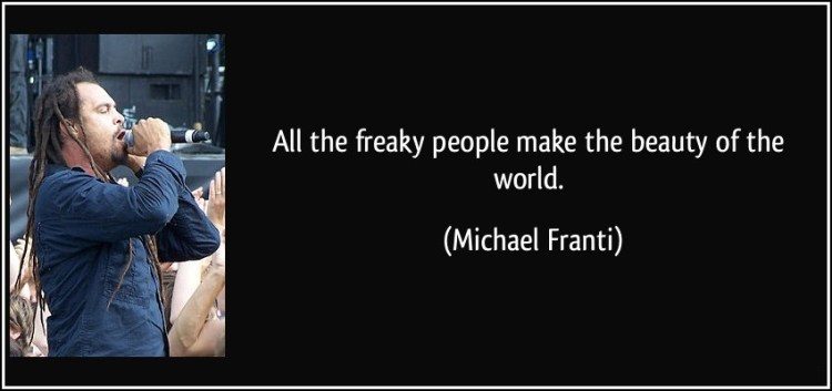 Freaky Quotes All the freaky people make the beauty of the world Michael Franti