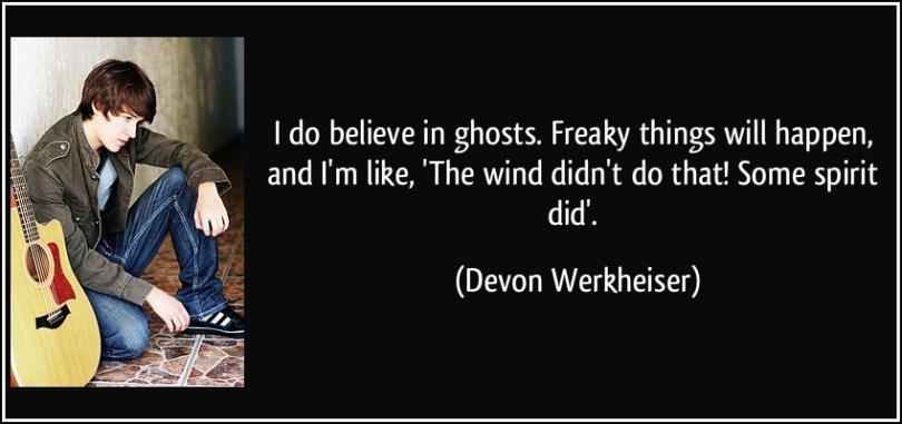 Freaky Quotes I do believe in ghosts freaky things will happen and im like the wind didnt do that some Devon Werkheiser