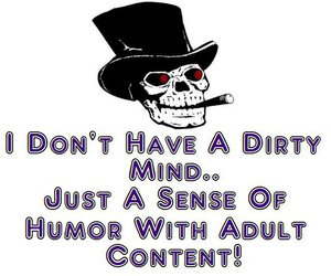 Freaky Quotes I don't have a dirty mind just a sense of humor with adult content