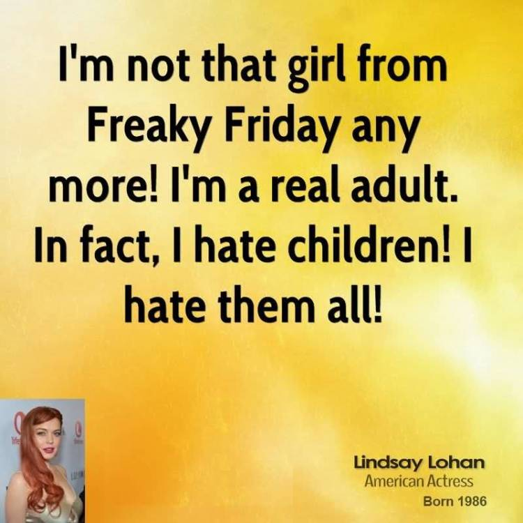 Freaky Quotes Im not that girl from freaky friday any more Lindsay Lohan