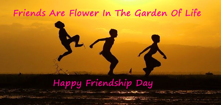 Friends Are Flower In The Garden Of Life Happy Friendship Day Image