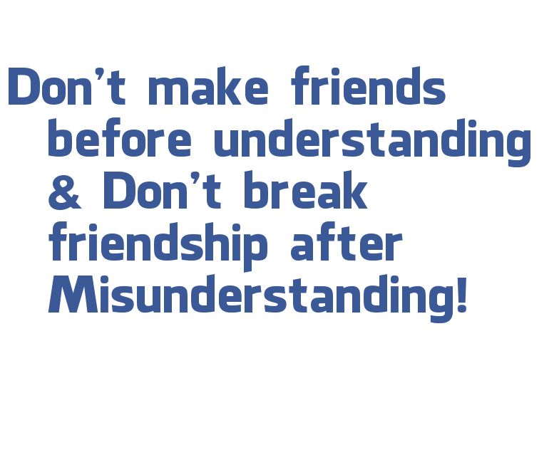 Friends Quotes Don't make friends before understanding dont break friendship after misunderstanding