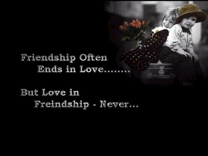 Friends Quotes Friendship often ends in love but love in friendship never