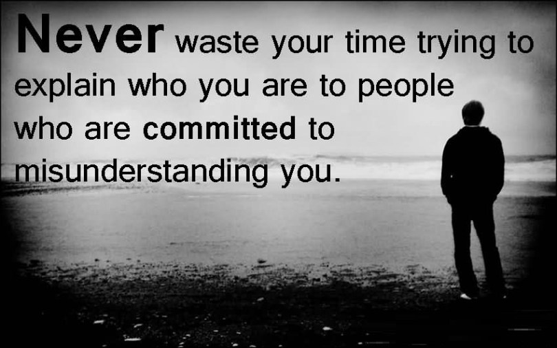 Friends Quotes Never waste your time trying to explain who you are to people who are committed to misunderstanding you
