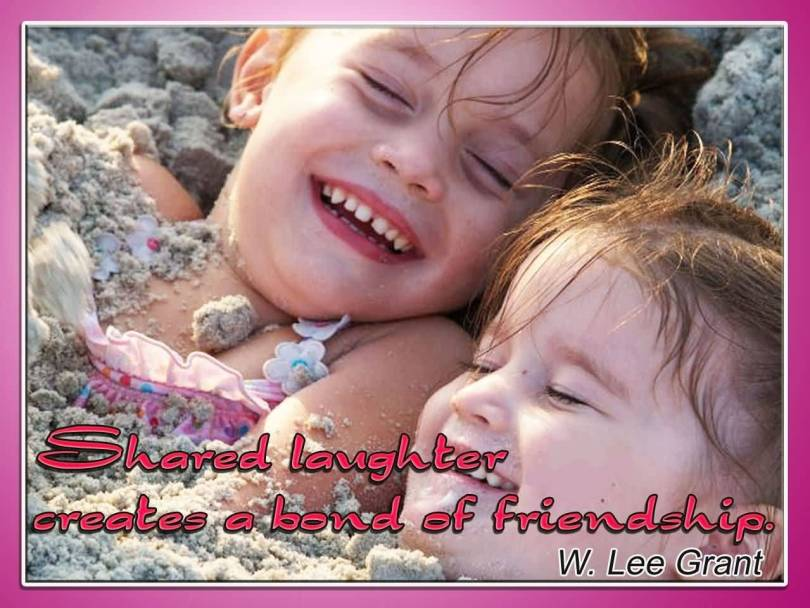 Friends Quotes Shared laughter creates a bond of friendship W. Lee Grant