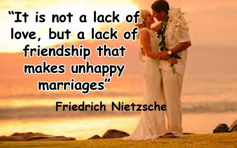 Friends Quotes Tt is not a lack of love but a lack of friendship that makes unhappy marriages Friedrich Nietzsche