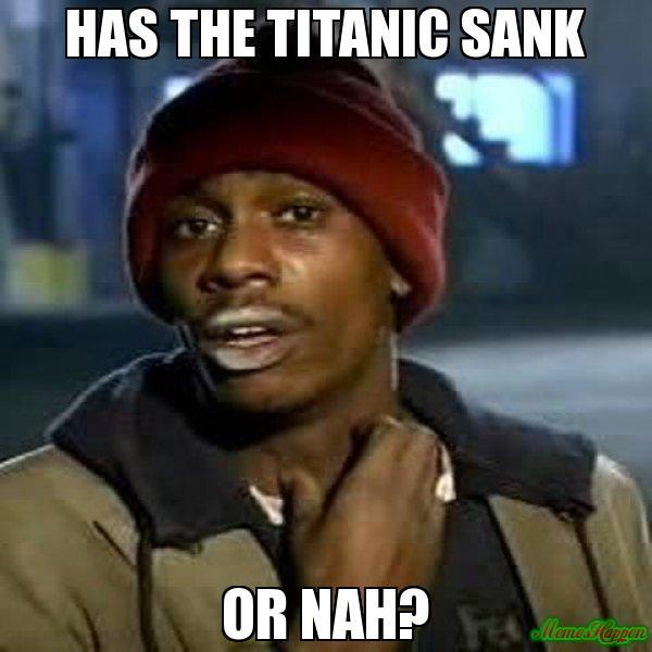 Funny Nah Memes Has the titanic sank or nah