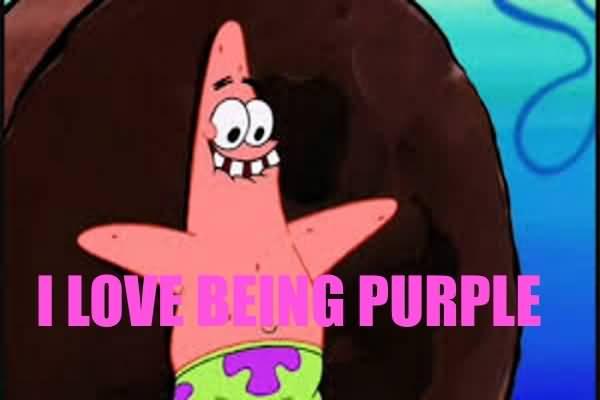 Funny Patrick Meme I love being purple
