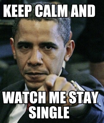 Funny Single Meme Keep calm and watch me stay single