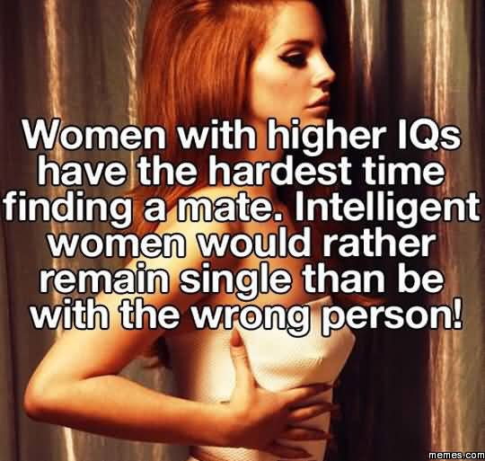 Funny Single Meme Women with higher IQs have the hardest time finding a mate