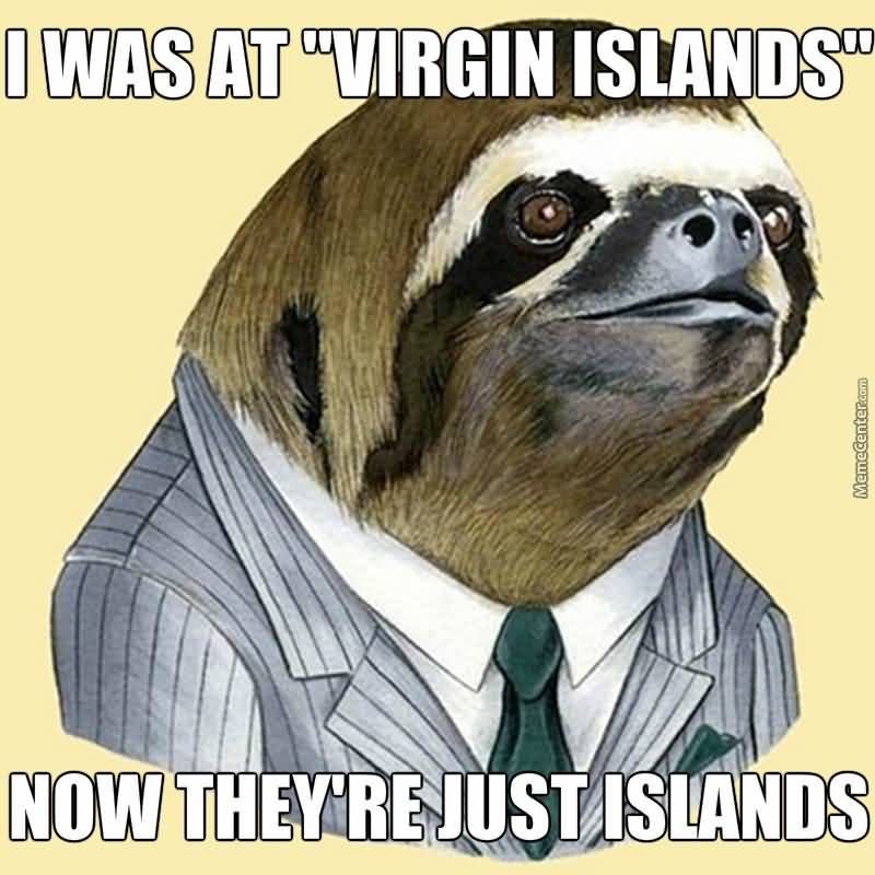 Funny Sloth Rape Memes I was at virgin islands now they're just islands Photos