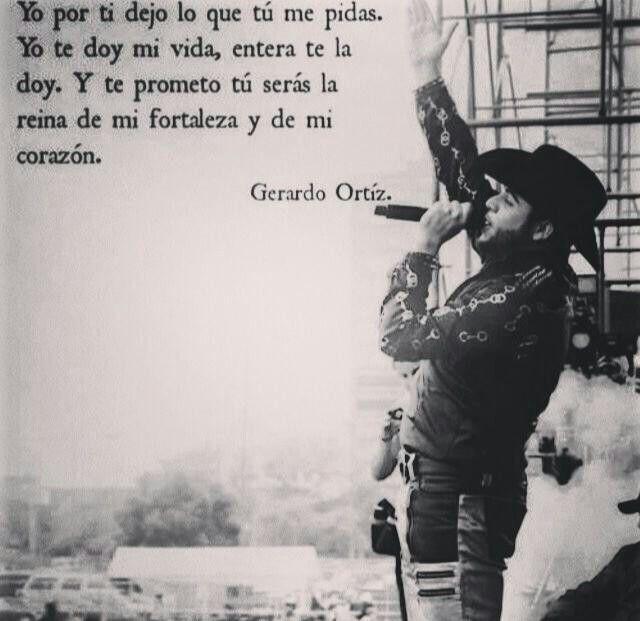 Gerardo Ortiz Quotes Yo por ti dejo lo que tu me pidas yo te doy mi vida entera te la