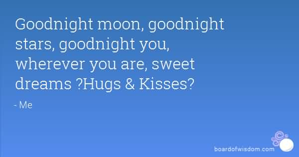 Goodnight Moon Quotes Goodnight moon, goodnight stars, goodnight you wherever you are,sweet dreams hugs & kisses Me