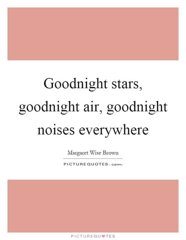 Goodnight Moon Quotes Goodnight stars goodnight air good night noises everywhere (2)