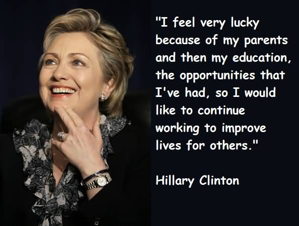 Hillary Clinton Quotes I feel very lucky because of my parents and then my education Hillary Clinton