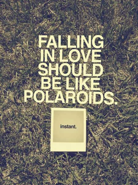 Hipster Quotes Falling in love should be like polaroids instant
