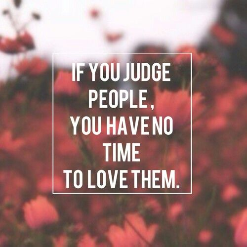 Hipster Quotes If you judge people you have no time to love them