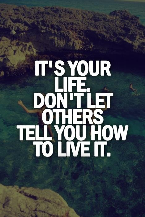 Hipster Quotes It's your life don't let others tell you how to live it